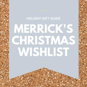 Merrick's Christmas Wishlist (+ Inspiration for Yours)