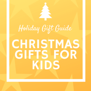 Christmas Gifts for Kids (with over 25 Non-Toy Gift Ideas)